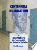 Centennial Rumination on Max Weber s the Protestant Ethic and the Spirit of Capitalism