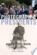 Book cover for Photographic presidents : making history from daguerreotype to digital