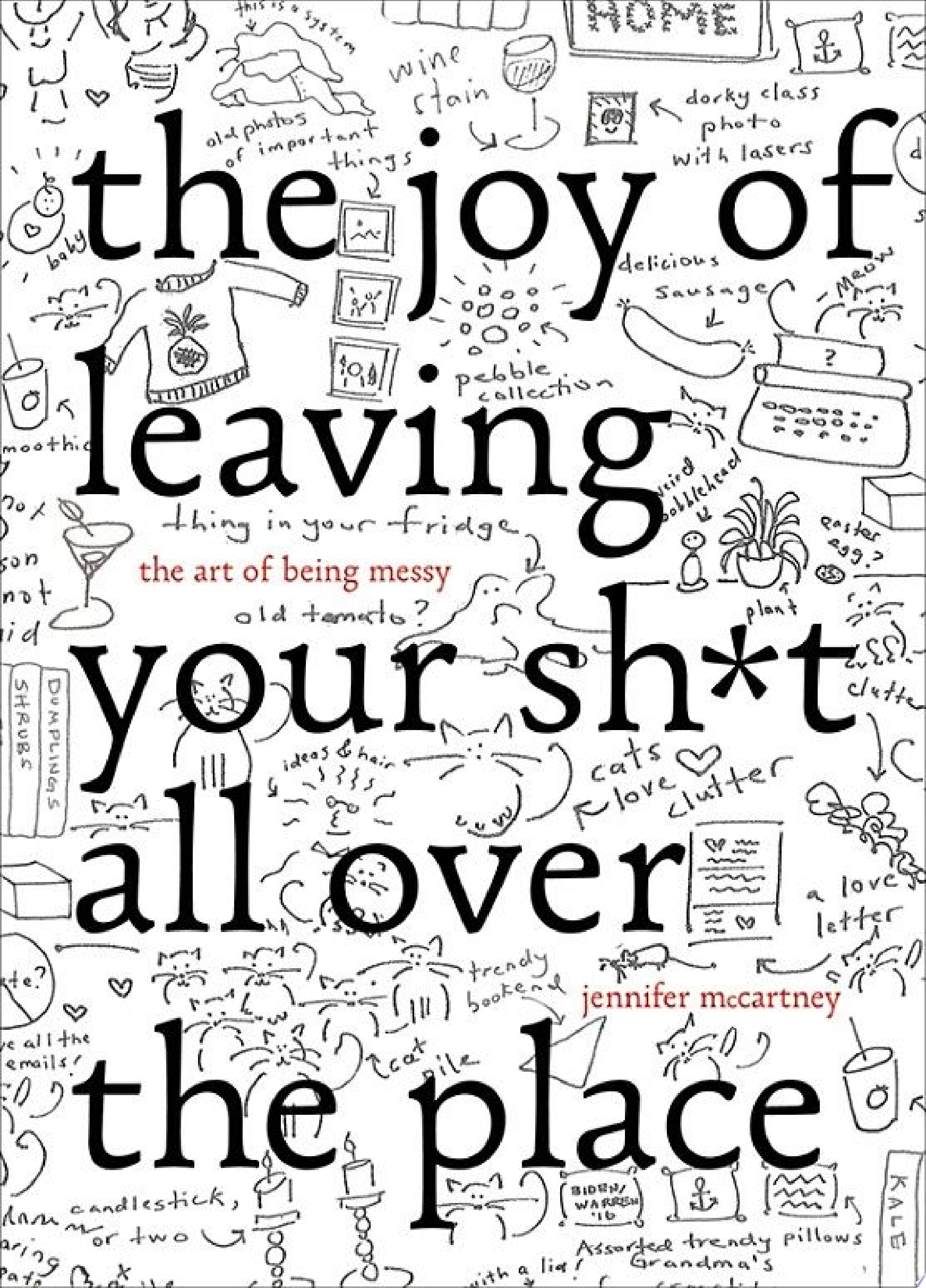 The Joy of Leaving Your Sh t All Over the Place  The Art of Being Messy