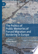 The Politics Of Public Memories Of Forced Migration And Bordering In Europe