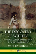 The Discovery of Witches  The History of Witch Trials and Witch Hunts in 17th Century England  by the Witch Finder General
