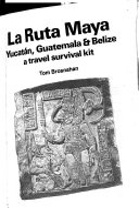 La Ruta Maya Yucat N Guatemala Belize