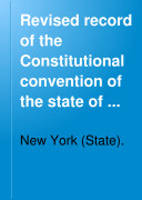 Revised Record of the Constitutional Convention of the State of New York, April Sixth to September Tenth, 1915 ...