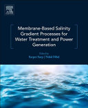Membrane Based Salinity Gradient Processes for Water Treatment and Power Generation
