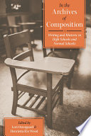 In the Archives of Composition  : Writing and Rhetoric in High Schools and Normal Schools