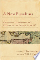 A New Eusebius  : Documents Illustrating the History of the Church to AD 337