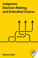 Judgment  Decision Making  And Embodied Choices