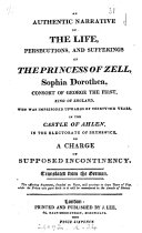Pdf An authentic narrative of the life, persecutions, and sufferings of the princess of Zell, Sophia Dorothea. Tr. from the Germ