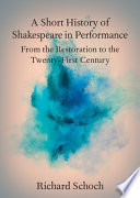 A Short History of Shakespeare in Performance