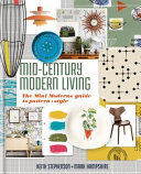 Mid Century Modern Living  the Mini Modern s Guide to Pattern and Style Book PDF