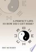 A Perfect Life: So How Did I Get Here?