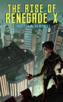 Pdf The Rise of Renegade X (Renegade X, Book 1)