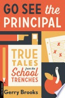 """Go See the Principal: True Tales from the School Trenches"" by Gerry Brooks"