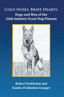 Cold Noses, Brave Hearts: Dogs and Men of the 26th Infantry Scout Dog Platoon Pdf/ePub eBook