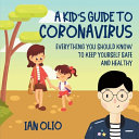 A Kid s Guide To Coronavirus  Everything You Should Know To Keep Yourself Safe And Healthy