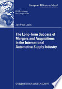 The Long Term Success of Mergers and Acquisitions in the International Automotive Supply Industry Book