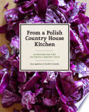 """From a Polish Country House Kitchen: 90 Recipes for the Ultimate Comfort Food"" by Anne Applebaum, Danielle Crittenden, Bogdan and Dorota Bialy"