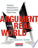 Argument in the Real World  : Teaching Adolescents to Read and Write Digital Texts