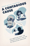 link to A contagious cause : the American hunt for cancer viruses and the rise of molecular medicine in the TCC library catalog