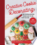 """Creative Cookie Decorating: Buttercream Frosting Designs and Tips for Every Occasion"" by Emily Hutchinson, Johannah Chadwick"