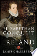 The Elizabethan Conquest Of Ireland