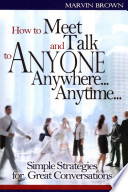 How to Meet and Talk to Anyone Anywhere... Anytime...