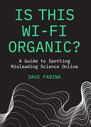 link to Is this Wi-Fi organic? : a guide to spotting misleading science online in the TCC library catalog