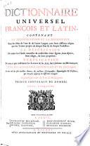 Dictionnaire universel francois et latin, contenant la signification et la définition tant des mots de l'une & l'autre langue, avec leurs différens usages, que des termes propres de chaque état & de chaque profession ...