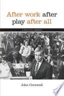 After Work, After Play, After All: A Political Memoir