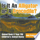 Is It An Alligator or A Crocodile  Animal Book 6 Year Old   Children s Animal Books