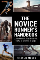 Runner s Handbook  A Comprehensive Guide to Get You Started as a Runner or Jogger