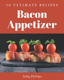 50 Ultimate Bacon Appetizer Recipes