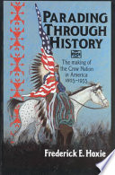 Parading Through History  : The Making of the Crow Nation in America 1805-1935