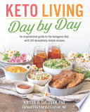 """Keto Living Day by Day: An Inspirational Guide to the Ketogenic Diet, with 130 Deceptively Simple Recipes"" by Kristie Sullivan, Andreas Eenfeldt MD"