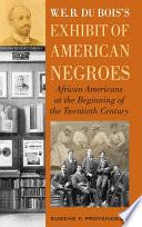 W E B Dubois S Exhibit Of American Negroes