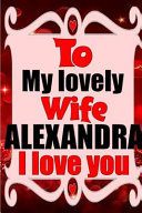 To My Lovely Wife ALEXANDRA I Love You Book