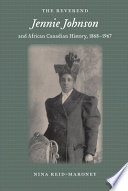 The Reverend Jennie Johnson and African Canadian History  1868 1967