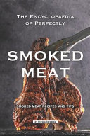 The Encyclopaedia of Perfectly Smoked Meat
