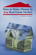 How to Make Money in Any Real Estate Market