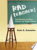 Bad Teacher! How Blaming Teachers Distorts the Bigger Picture