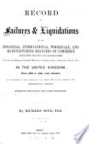 Record of failures and liquidations in the financial, international, wholesale and manufacturing branches of commerce ... in the United Kingdom ... 1865 to ... 1876. 1865 to 1884