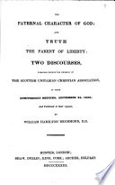 The Paternal Character of God  and Truth the Parent of Liberty  Two Discourses  Etc Book