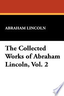 The Collected Works Of Abraham Lincoln Book PDF