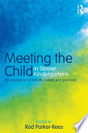 Meeting the Child in Steiner Kindergartens, An Exploration of Beliefs, Values and Practices by Rod Parker-Rees PDF
