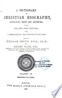 A Dictionary of Christian Biography  Literature  Sects and Doctrines Being a Continuation of the Dictionary of the Bible