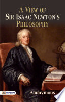 A View of Sir Isaac Newton s Philosophy