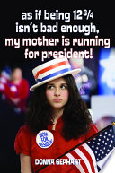 As If Being 12 3/4 Isn't Bad Enough, My Mother Is Running for President!