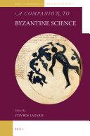 A Companion to Byzantine Science