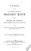 Games of the international draughts match between England and Scotland  played at Glasgow on 14th  15th and 16th April  1884  ed   or rather written  by R  M Call