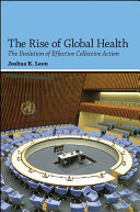 The rise of global health : the evolution of effective collective action / Joshua K. Leon